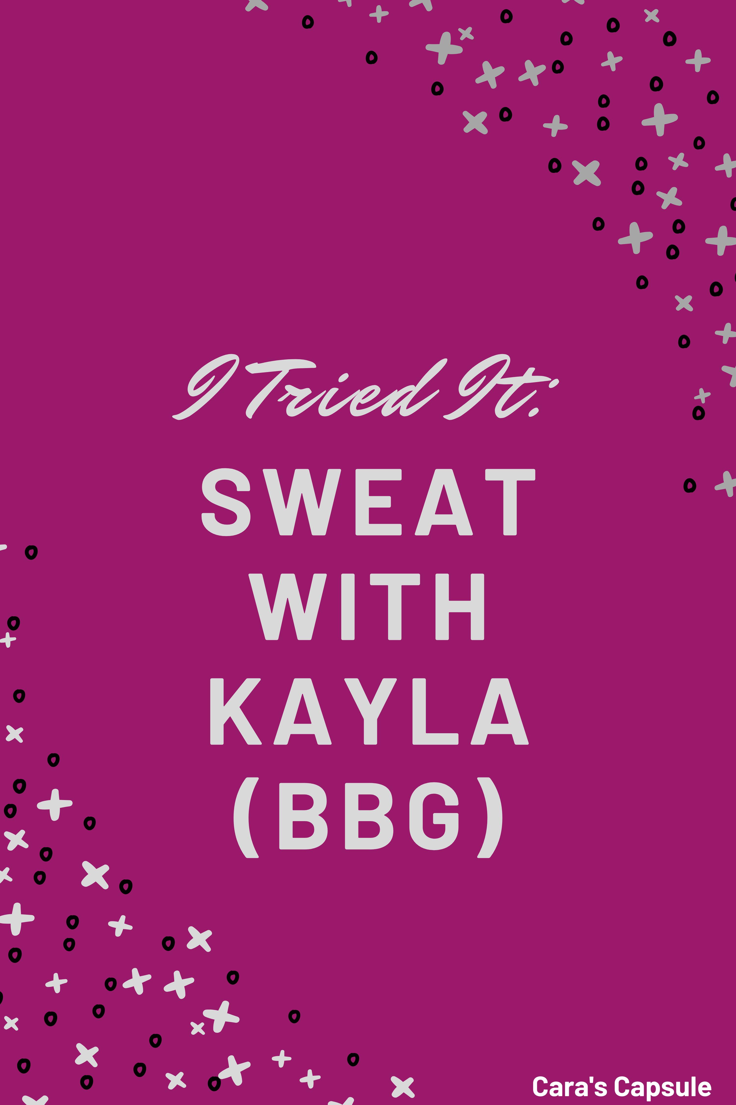 I tried it: Sweat with kayla (BBG)
